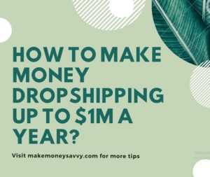 How to make money dropshipping up to $1M a year?