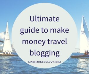 Ultimate guide to make money travel blogging