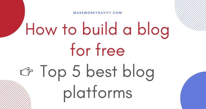 How to build a blog for free: top 5 best blog sites