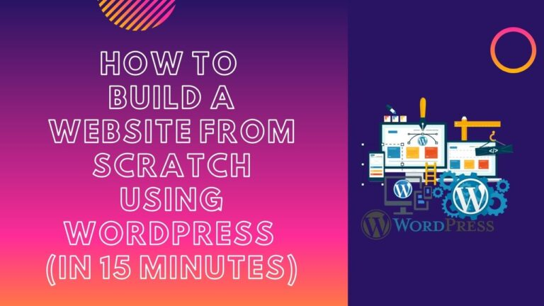 How to build a website from scratch using wordpress [in 15 minutes]